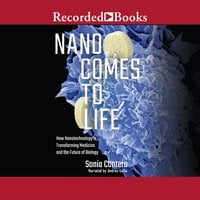 Nano Comes to Life: How Nanotechnology is Transforming Medicine and the Future of Biology - Sonia Contera