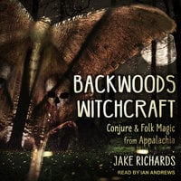 Backwoods Witchcraft: Conjure & Folk Magic from Appalachia - Jake Richards