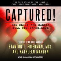 Captured! The Betty and Barney Hill UFO Experience: The True Story of the World's First Documented Alien Abduction - Kathleen Marden, Stanton T. Friedman