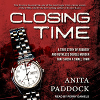 Closing Time: A True Story of Robbery and Double Murder - Anita Paddock