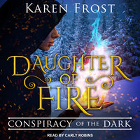 Daughter of Fire: Conspiracy of the Dark - Karen Frost