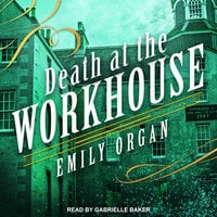 Death at the Workhouse - Emily Organ