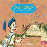 Ashoka & the Muddled Messages - Natasha Sharma