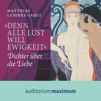 """""""Denn alle Lust will Ewigkeit"""" - Dichter über die große Liebe - Matthias Luserke-Jaqui"""