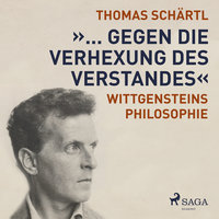 """""""... gegen die Verhexung des Verstandes"""" - Wittgensteins Philosophie"""