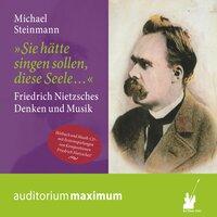Sie hätte singen sollen, diese Seele - Friedrich Nietzsches Denken und Musik