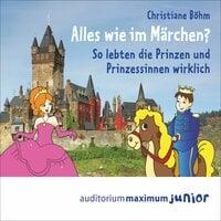 Alles wie im Märchen? So lebten die Prinzen und Prinzessinnen wirklich - Christiane Böhm