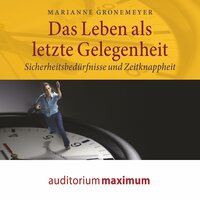 Das Leben als letzte Gelegenheit - Marianne Gronemeyer