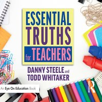 Essential Truths for Teachers - Todd Whitaker, Danny Steele