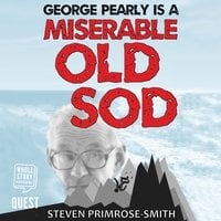 George Pearly is a Miserable Old Sod - Steven Primrose-Smith
