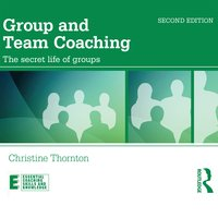 Group and Team Coaching: The Secret Life of Groups - Christine Thornton