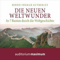 Die neuen Weltwunder - Bernd Ingmar Gutberlet