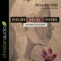 Healing Racial Trauma: The Road To Resilience - Sheila Wise Rowe