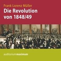 Die Revolution von 1848/49 - Frank Lorenz Müller