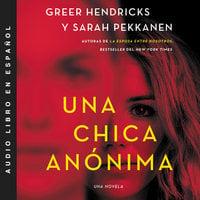 Una chica anónima - Sarah Pekkanen, Greer Hendricks