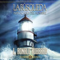 La Búsqueda Implacable Del Hombre - L. Ron Hubbard