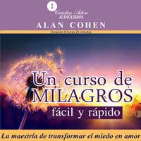 Un curso de milagros fácil y rápido - Alan Cohen