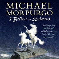 I Believe in Unicorns - Michael Morpurgo