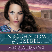In the Shadow of Jezebel - Mesu Andrews