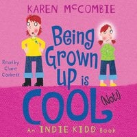 Indie Kidd: Being Grown Up Is Cool (Not!) - Karen McCombie