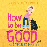 Indie Kidd: How to Be Good(ish) - Karen McCombie