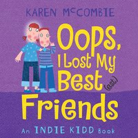 Indie Kidd: Oops, I Lost My Best(est) Friends - Karen McCombie