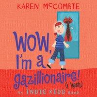 Indie Kidd: Wow, I'm a Gazillionaire! (I Wish) - Karen McCombie