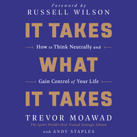 It Takes What It Takes: How to Think Neutrally and Gain Control of Your Life - Trevor Moawad, Andy Staples