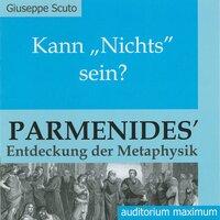 "Kann ""Nichts"" sein? - Parmenides' Entdeckung der Metaphysik - Giuseppe Scuto"