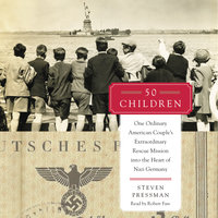 50 Children: One Ordinary American Couple's Extraordinary Rescue Mission into the Heart of Nazi Germany - Steven Pressman