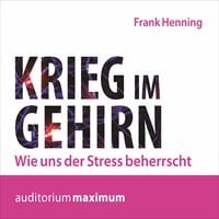 Krieg im Gehirn - Wie uns der Stress beherrscht - Frank Henning