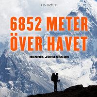 6852 meter över havet - Henrik Johansson