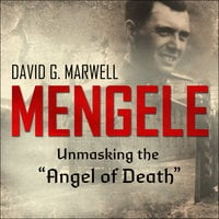 "Mengele: Unmasking the ""Angel of Death"" - David G. Marwell"