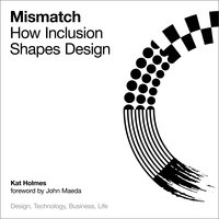 Mismatch: How Inclusion Shapes Design - Kat Holmes