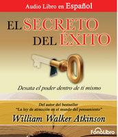 El Secreto del Exito - William Walker Atkinson