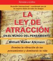 La Ley de Atraccion en el Mundo del Pensamiento - William Walker Atkinson