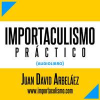 Importaculismo Práctico (Audiolibro - Estoicismo Moderno) - Juan David Arbelaez