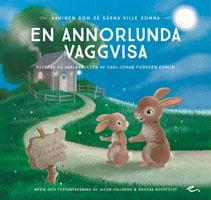En annorlunda vaggvisa: Kaninen som så gärna ville somna - Carl-Johan Forssén Ehrlin, Jacob Hallberg, Odessa Koppfeldt