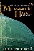 Mekanlar Ve Olaylarıyla Hz. Muhammed'in Hayatı - Talha Uğurluel