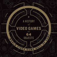 A History of Video Games in 64 Objects - World Video Game Hall of Fame