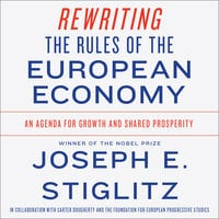 Rewriting the Rules of the European Economy: An Agenda for Growth and Shared Prosperity - Joseph E. Stiglitz