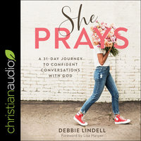 She Prays: A 31 Day Journey To Confident Conversations With God - Debbie Lindell
