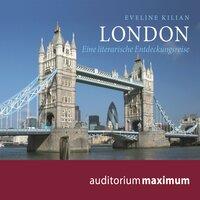 London - Eine literarische Entdeckungsreise - Eveline Kilian