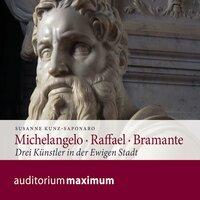 Michelangelo - Raffael - Bramante - Susanne Kunz-Saponaro