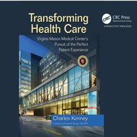 Transforming Health Care: Virginia Mason Medical Center's Pursuit of the Perfect Patient Experience - Charles Kenny