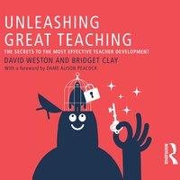 Unleashing Great Teaching: The Secrets to the Most Effective Teacher Development - David Weston, Bridget Clay