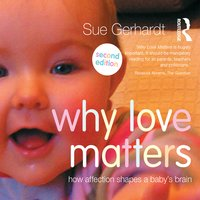 Why Love Matters: How affection shapes a baby's brain - Sue Gerhardt