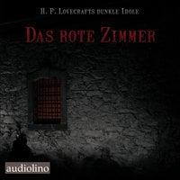 H. P. Lovecrafts dunkle Idole - Band 1: Das rote Zimmer