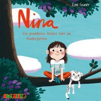 Nina: Ein grandioses letztes Jahr im Kindergarten - Emi Grunér