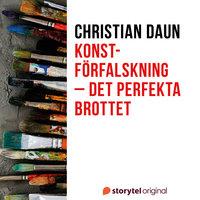 Konstförfalskning – Det perfekta brottet - Christian Daun